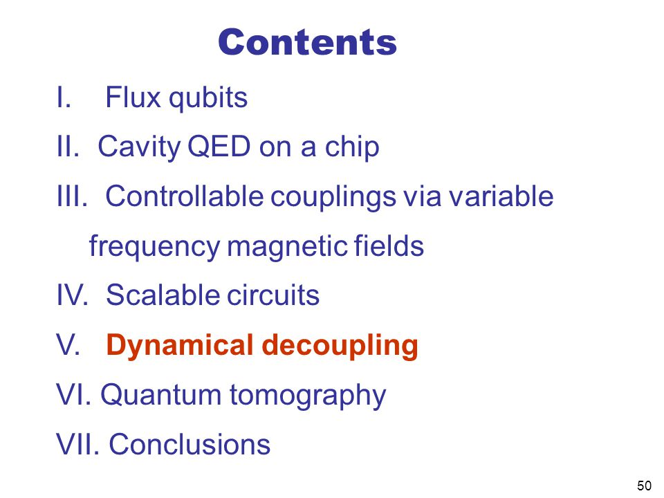 50 Contents I. Flux qubits II. Cavity QED on a chip III. Controllable couplings via variable frequency magnetic fields IV. Scalable circuits V. Dynami