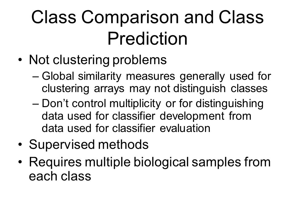 Class Comparison Blocking Paired data –Pre-treatment and post-treatment samples of same patient –Tumor and normal tissue from the same patient Blocking –Multiple animals in same litter –Any feature thought to influence gene expression Sex of patient Batch of arrays