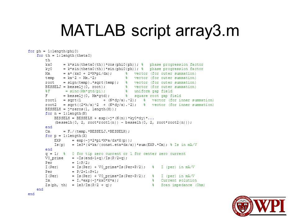 MATLAB script array3.m for ph = 1:length(phi0) for th = 1:length(theta0) th kx0 = k*sin(theta0(th))*cos(phi0(ph)); % phase progression factor ky0 = k*