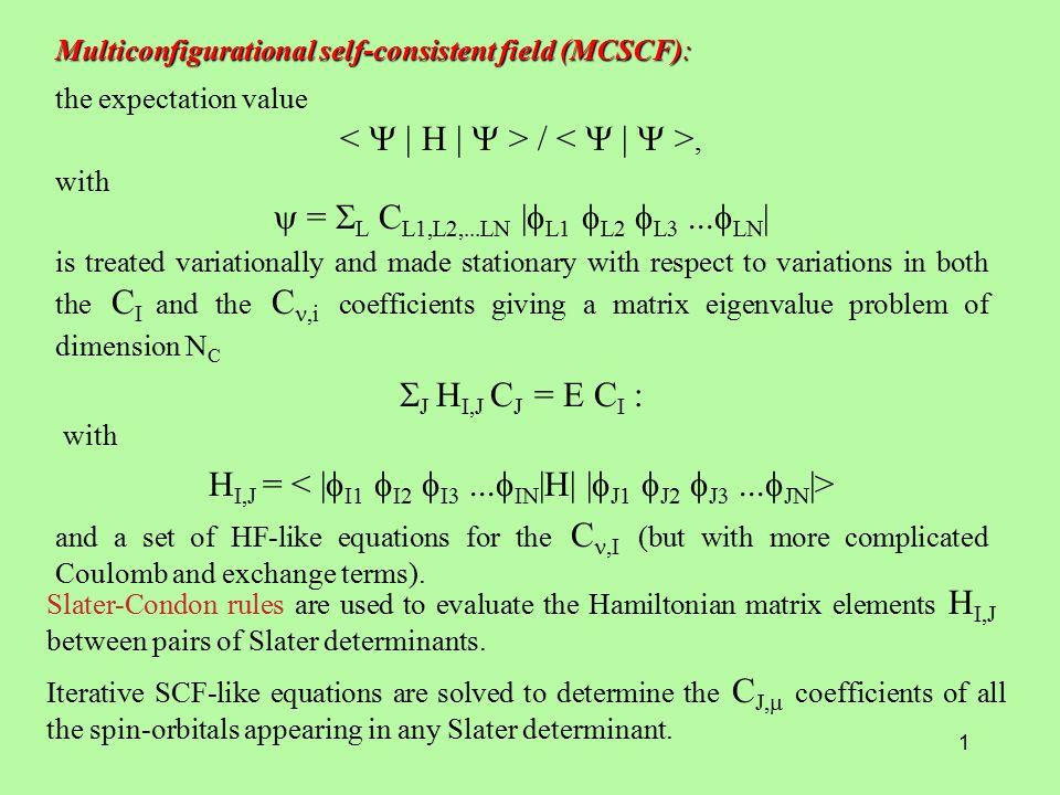 1 Multiconfigurational self-consistent field (MCSCF): the expectation value /, with  =  L C L1,L2,...LN |  L1  L2  L  ...