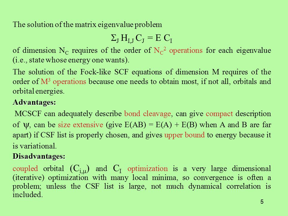 5 Advantages: MCSCF can adequately describe bond cleavage, can give compact description of , can be size extensive (give E(AB) = E(A) + E(B) when A and B are far apart) if CSF list is properly chosen, and gives upper bound to energy because it is variational.