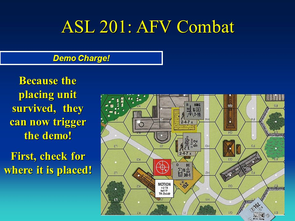 ASL 201: AFV Combat Demo Charge! Because the placing unit survived, they can now trigger the demo! First, check for where it is placed!