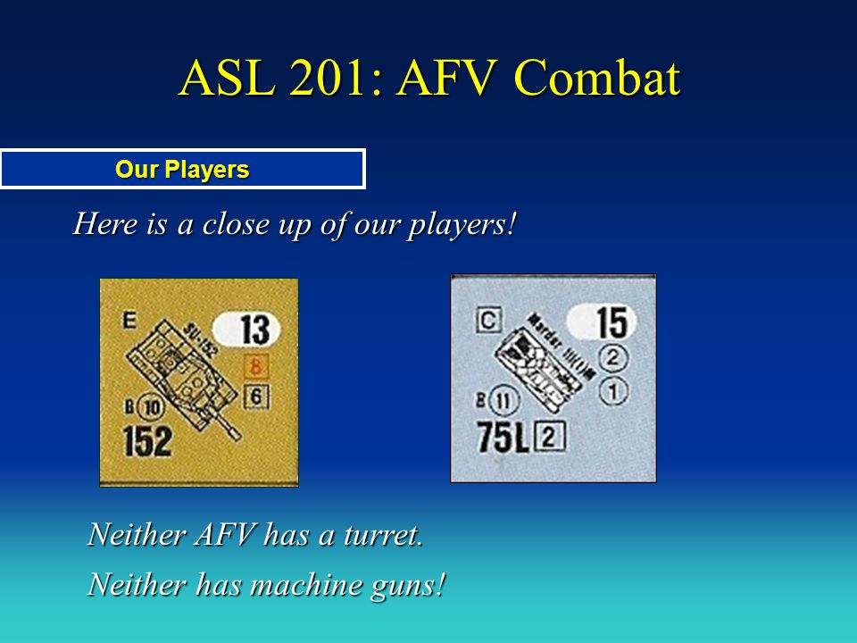ASL 201: AFV Combat The SU-152 will attempt a Defensive First Fire shot at the Marder: What is the Attack #, and the modifiers.
