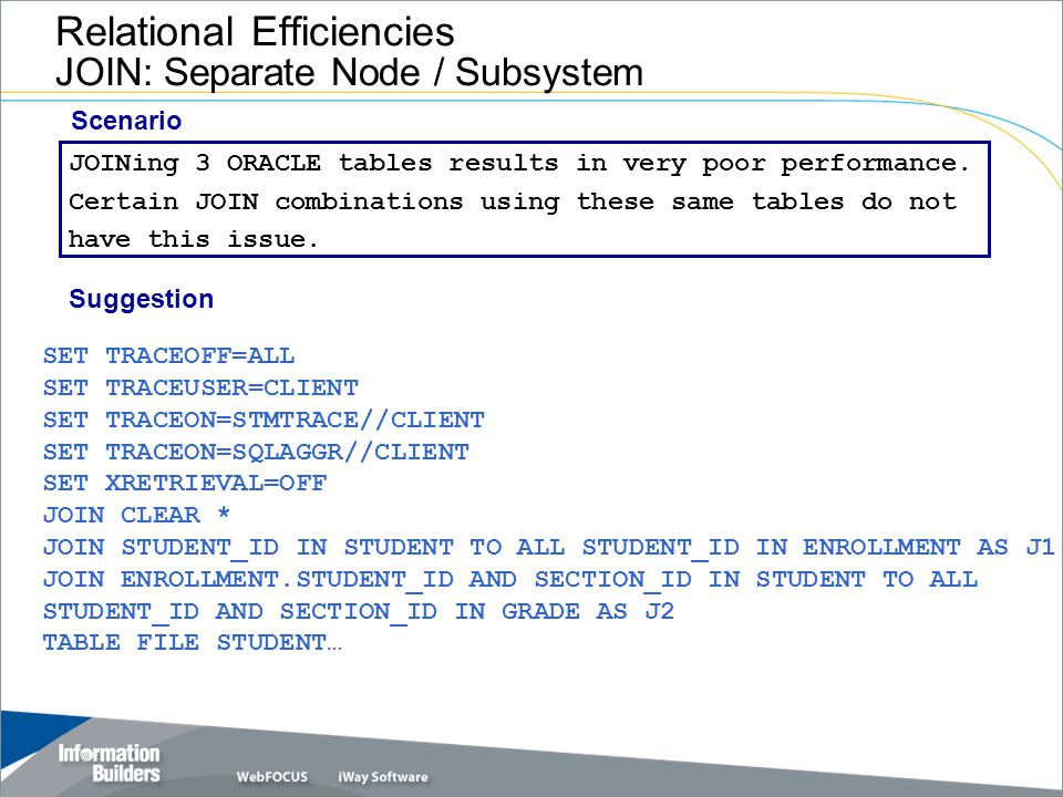 Relational Efficiencies JOIN: Separate Node / Subsystem JOINing 3 ORACLE tables results in very poor performance.