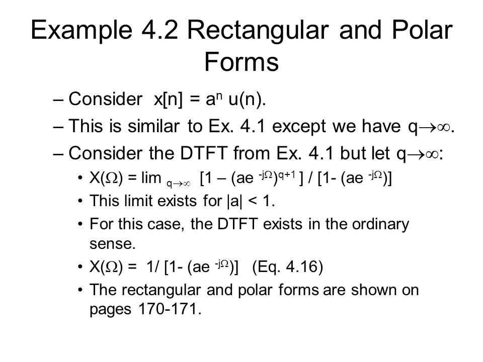 Example 4.2 Rectangular and Polar Forms –Consider x[n] = a n u(n). –This is similar to Ex. 4.1 except we have q . –Consider the DTFT from Ex. 4.1 bu