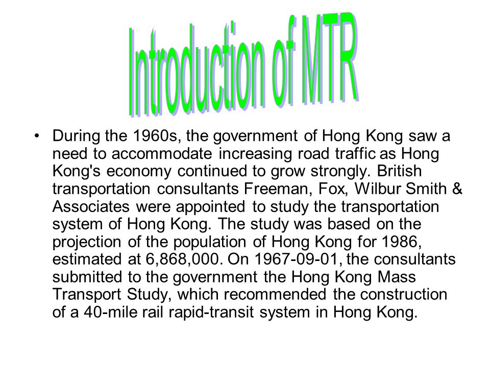 During the 1960s, the government of Hong Kong saw a need to accommodate increasing road traffic as Hong Kong s economy continued to grow strongly.