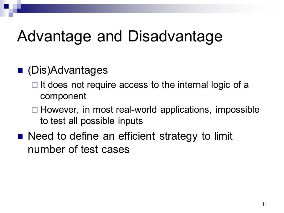 11 Advantage and Disadvantage (Dis)Advantages  It does not require access to the internal logic of a component  However, in most real-world applicat