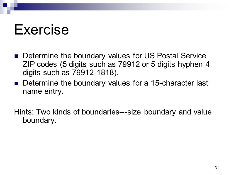 31 Exercise Determine the boundary values for US Postal Service ZIP codes (5 digits such as 79912 or 5 digits hyphen 4 digits such as 79912-1818). Det