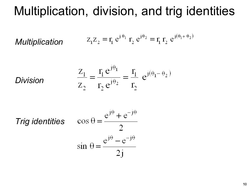 10 Multiplication, division, and trig identities Multiplication Division Trig identities