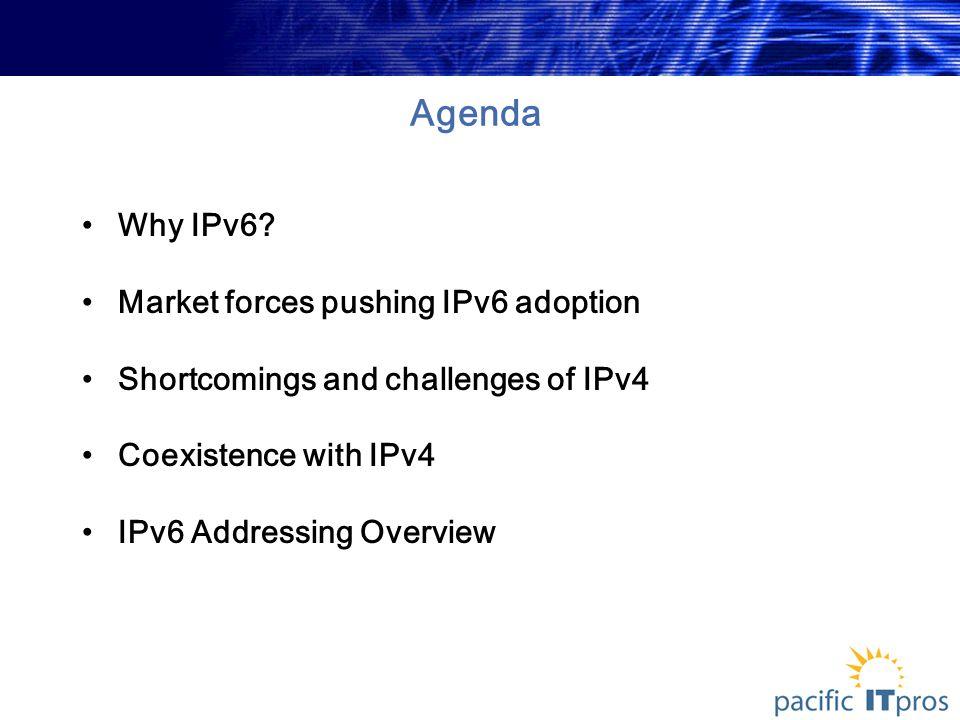 Agenda Why IPv6.
