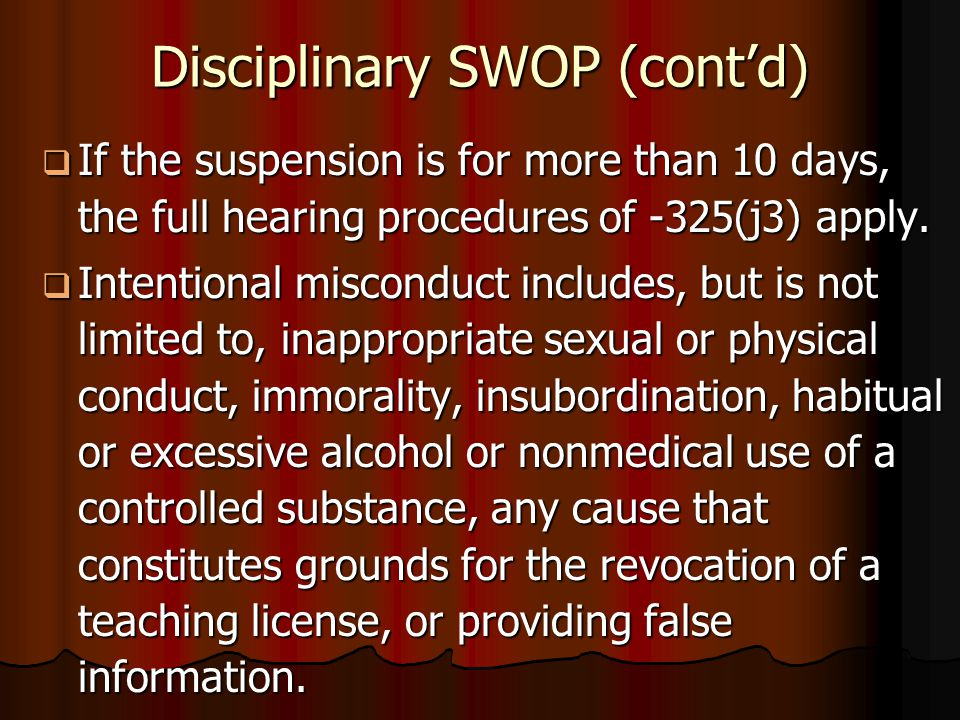 Disciplinary SWOP (cont'd)  If the suspension is for more than 10 days, the full hearing procedures of -325(j3) apply.  Intentional misconduct inclu