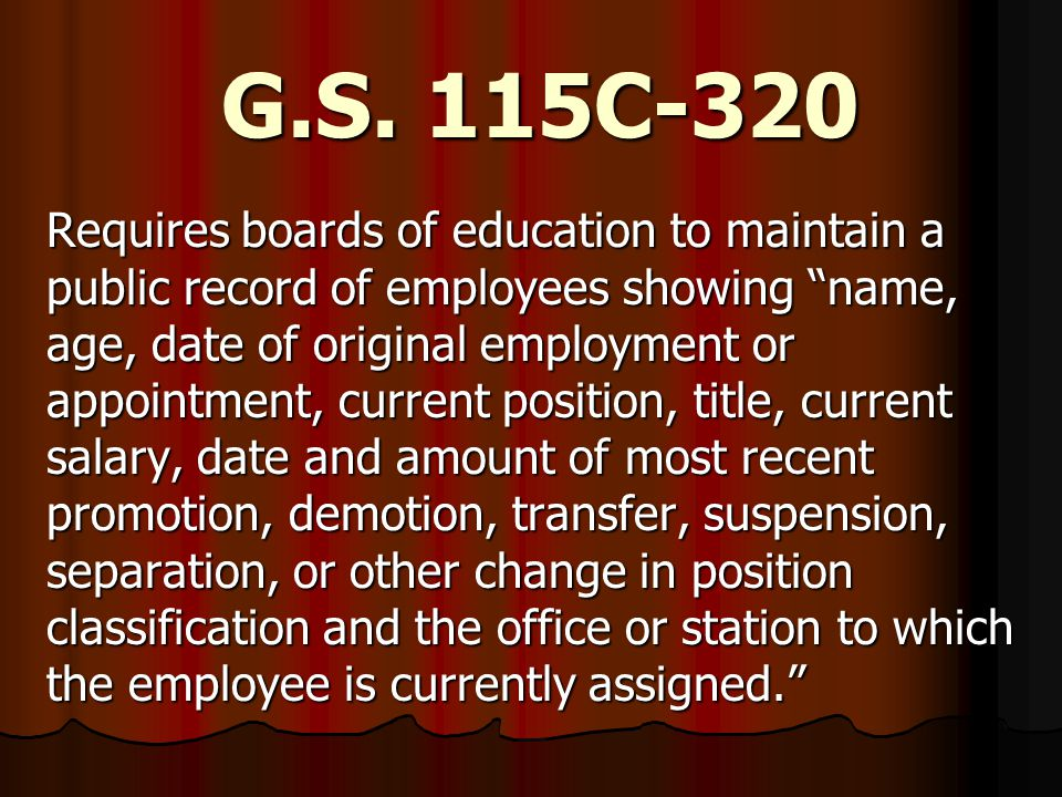 "G.S. 115C-320 Requires boards of education to maintain a public record of employees showing ""name, age, date of original employment or appointment, cu"