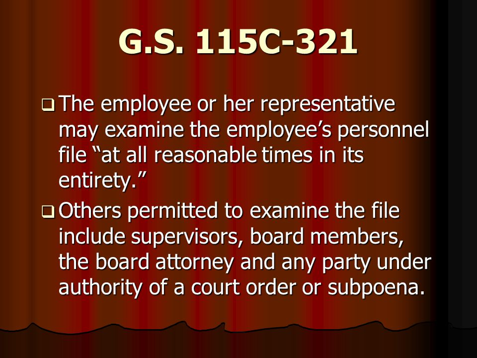 "G.S. 115C-321  The employee or her representative may examine the employee's personnel file ""at all reasonable times in its entirety.""  Others permi"