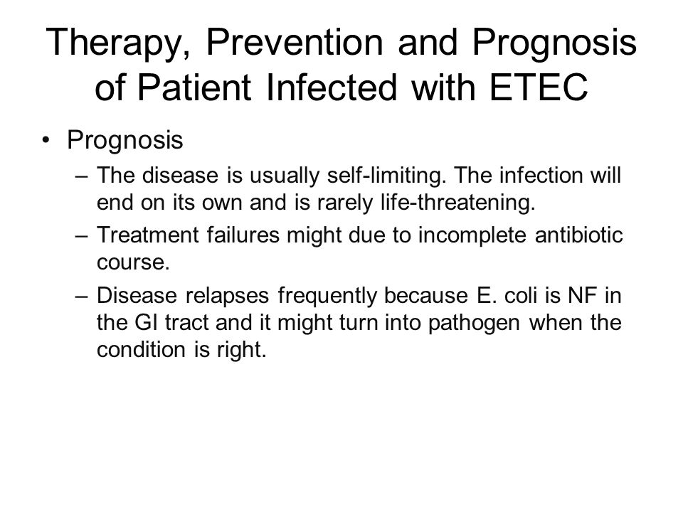Therapy, Prevention and Prognosis of Patient Infected with ETEC Prognosis –The disease is usually self-limiting.