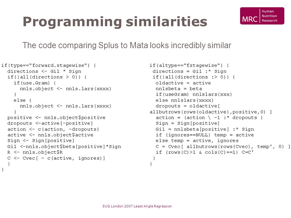 SUG London 2007 Least Angle Regression Programming similarities The code comparing Splus to Mata looks incredibly similar