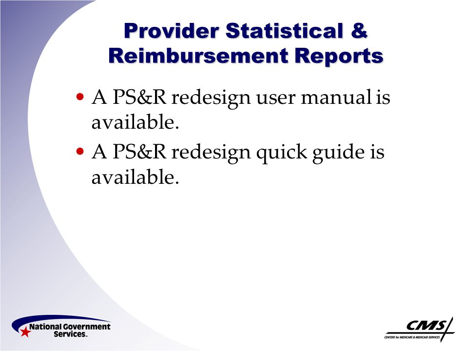 Provider Statistical & Reimbursement Reports A PS&R redesign user manual is available. A PS&R redesign quick guide is available.