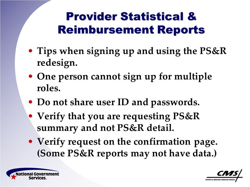 Provider Statistical & Reimbursement Reports The following slides provide a walk through of the new PS&R system.