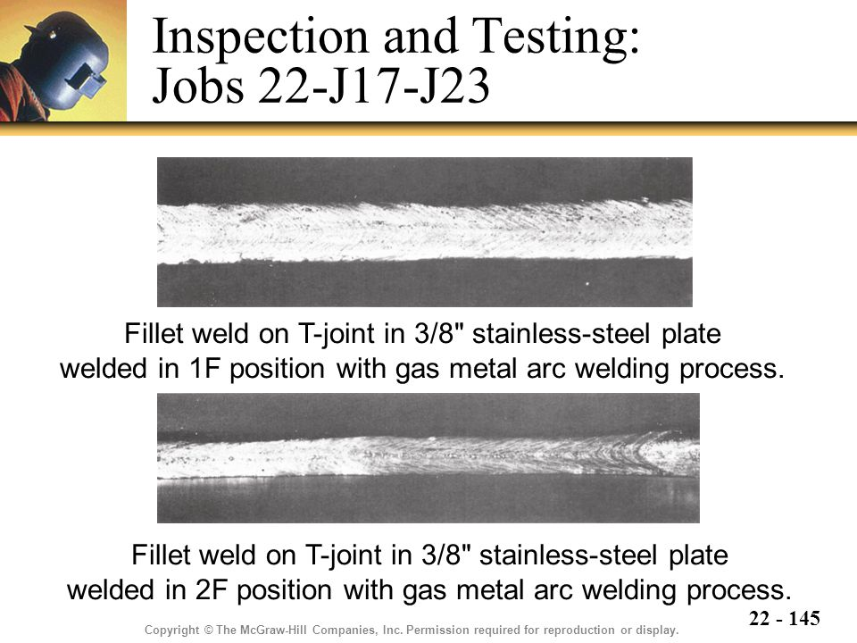 22 - 145 Inspection and Testing: Jobs 22-J17-J23 Fillet weld on T-joint in 3/8 stainless-steel plate welded in 1F position with gas metal arc welding process.
