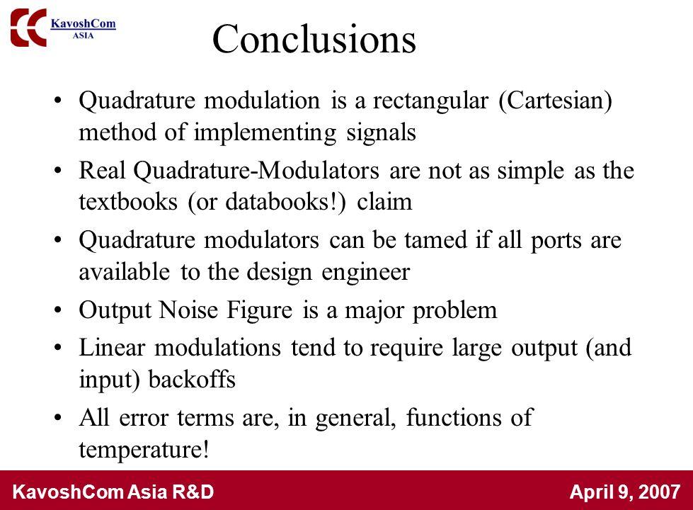 KavoshCom Asia R&D April 9, 2007 Conclusions Quadrature modulation is a rectangular (Cartesian) method of implementing signals Real Quadrature-Modulat