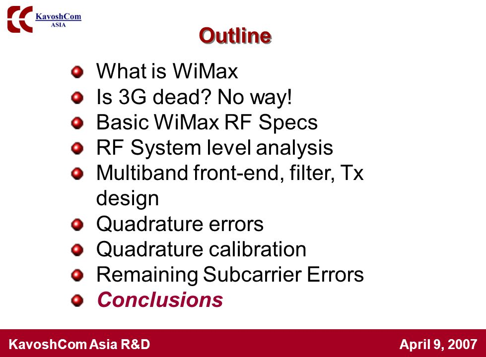 KavoshCom Asia R&D April 9, 2007 What is WiMax Is 3G dead? No way! Basic WiMax RF Specs RF System level analysis Multiband front-end, filter, Tx desig