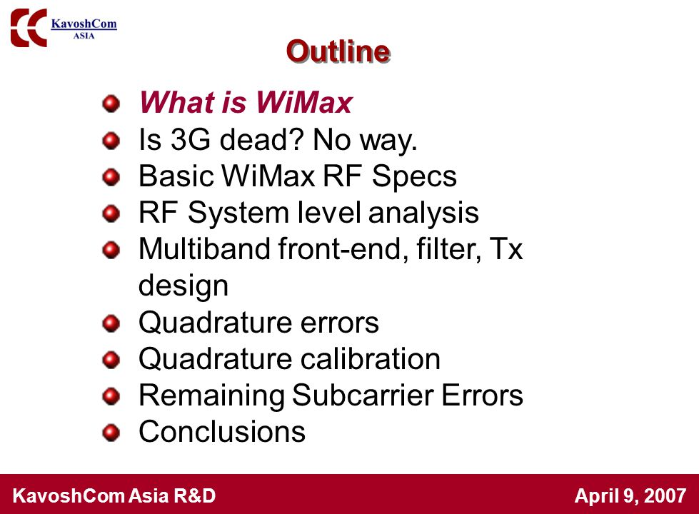 KavoshCom Asia R&D April 9, 2007 123 WiMax is the best the telecom technology offers, but 3G is in hot pursuit.
