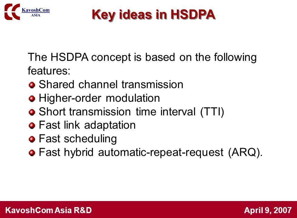 KavoshCom Asia R&D April 9, 2007 Key ideas in HSDPA The HSDPA concept is based on the following features: Shared channel transmission Higher-order mod