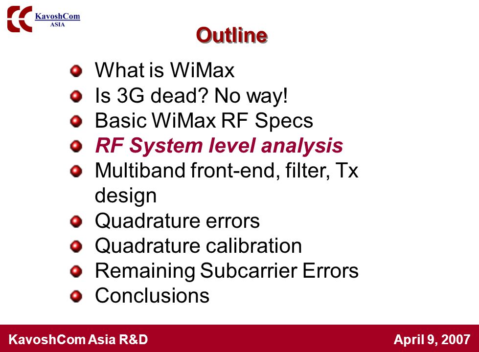 What is WiMax Is 3G dead? No way! Basic WiMax RF Specs RF System level analysis Multiband front-end, filter, Tx design Quadrature errors Quadrature ca
