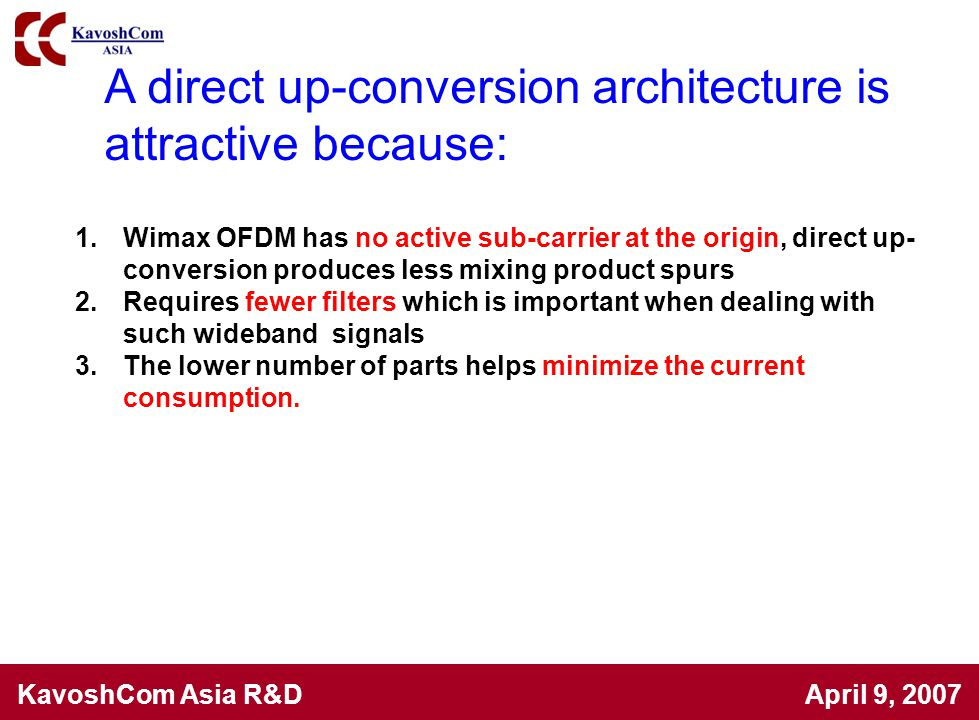 KavoshCom Asia R&D April 9, 2007 A direct up-conversion architecture is attractive because: 1.Wimax OFDM has no active sub-carrier at the origin, dire