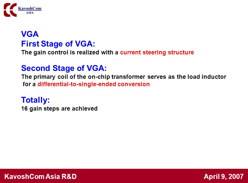 KavoshCom Asia R&D April 9, 2007 VGA First Stage of VGA: The gain control is realized with a current steering structure Second Stage of VGA: The prima