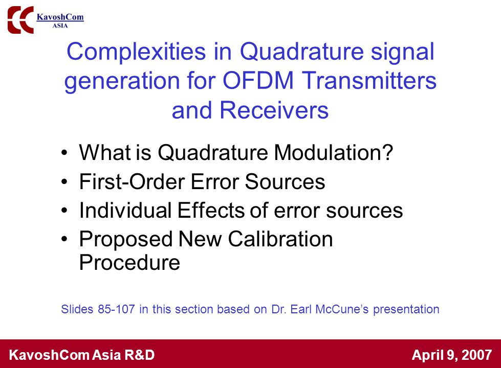KavoshCom Asia R&D April 9, 2007 Complexities in Quadrature signal generation for OFDM Transmitters and Receivers What is Quadrature Modulation? First