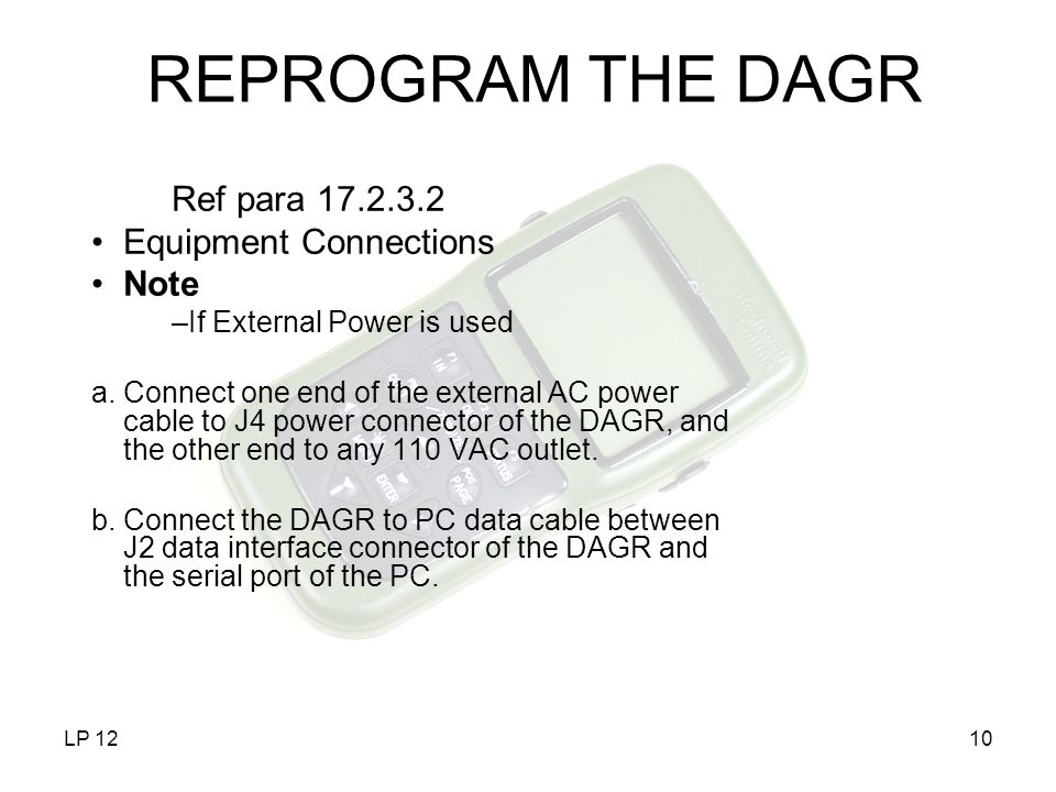 LP 1210 REPROGRAM THE DAGR Ref para 17.2.3.2 Equipment Connections Note –If External Power is used a.Connect one end of the external AC power cable to