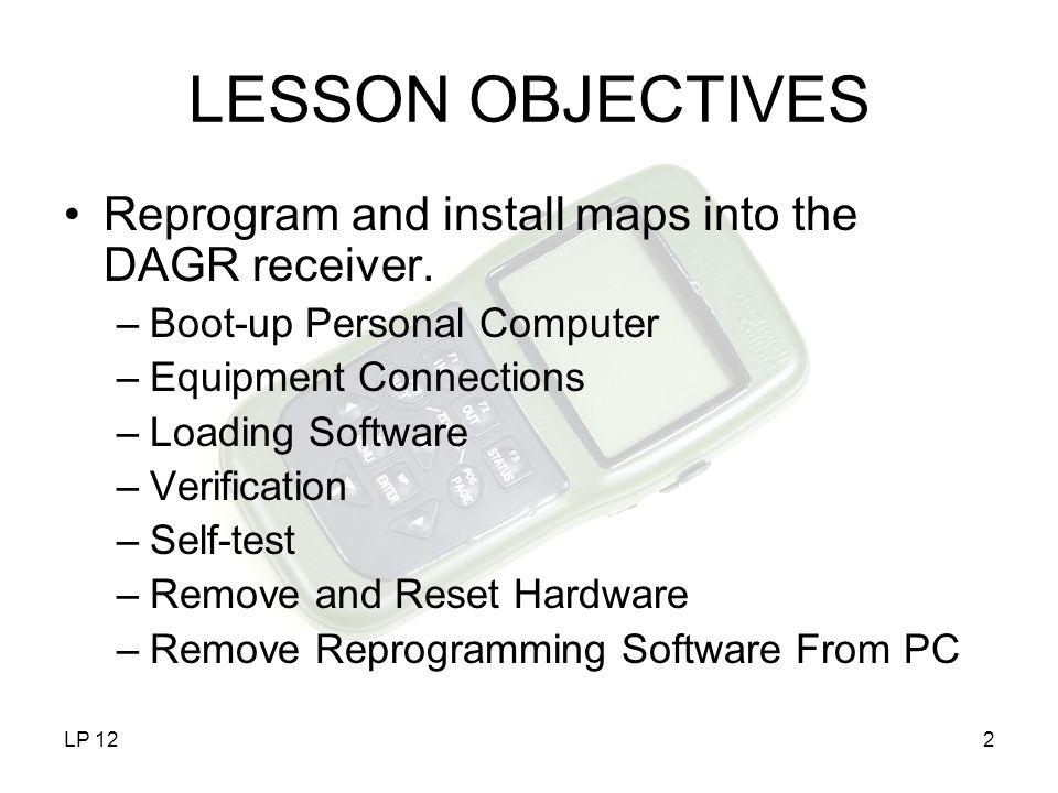LP 1223 TOPIC SUMMARY –Purpose –Required Equipment –Reprogram DAGR