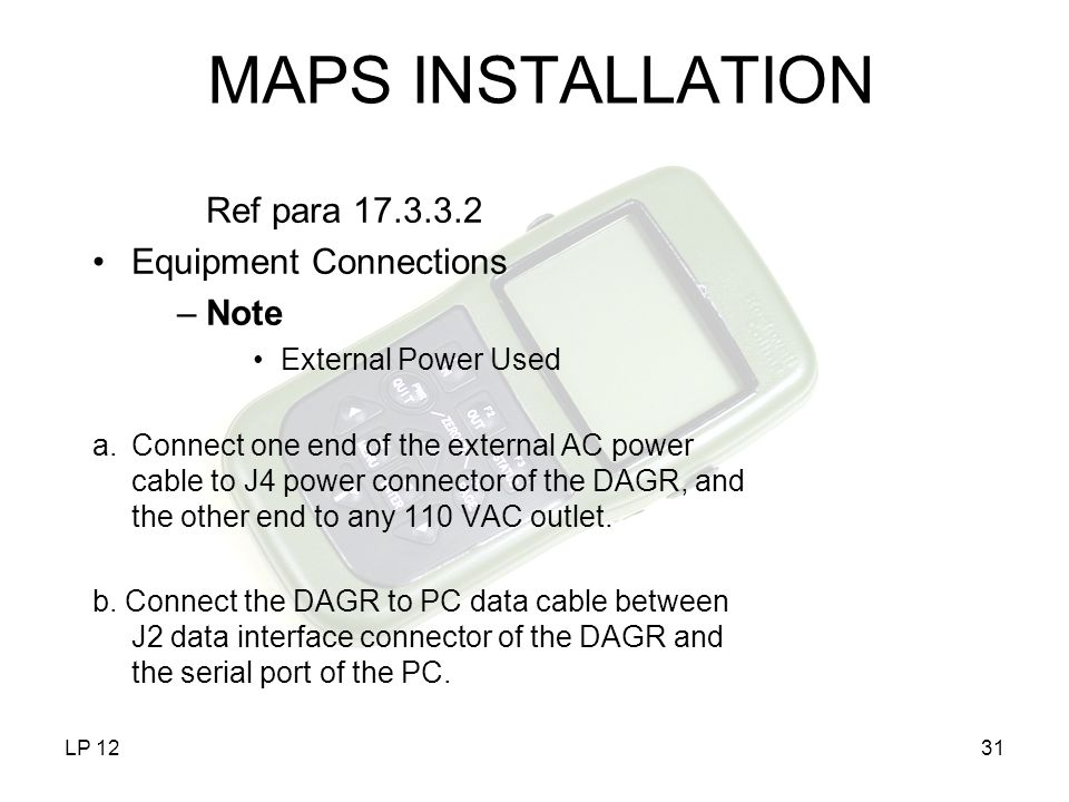 LP 1231 MAPS INSTALLATION Ref para 17.3.3.2 Equipment Connections –Note External Power Used a.Connect one end of the external AC power cable to J4 pow
