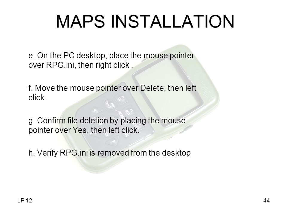 LP 1244 MAPS INSTALLATION e. On the PC desktop, place the mouse pointer over RPG.ini, then right click. f. Move the mouse pointer over Delete, then le