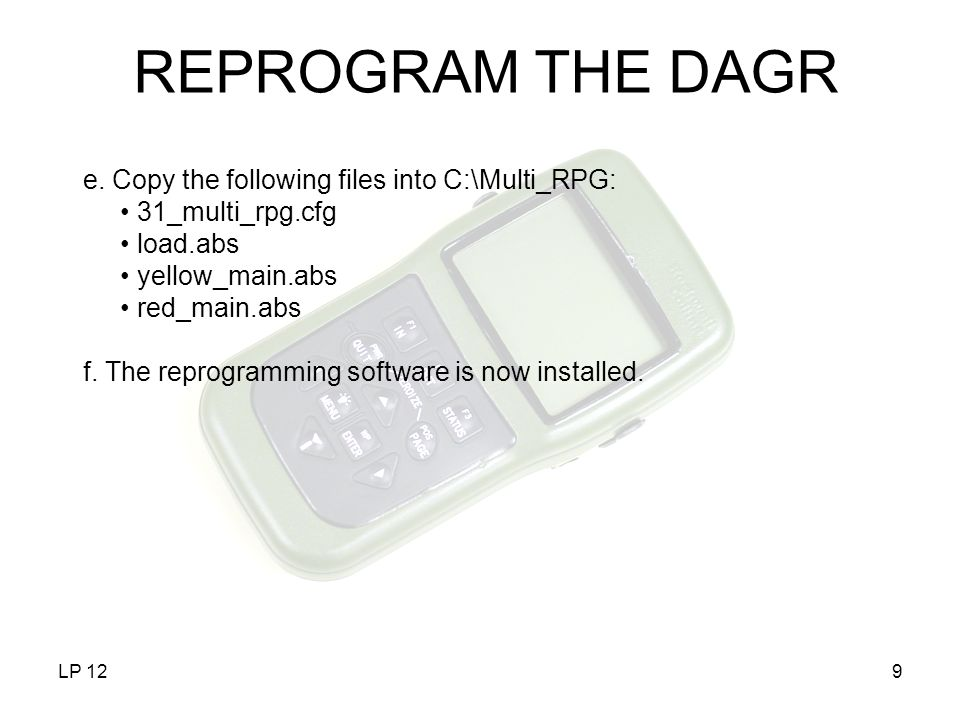 LP 129 e. Copy the following files into C:\Multi_RPG: 31_multi_rpg.cfg load.abs yellow_main.abs red_main.abs f. The reprogramming software is now inst