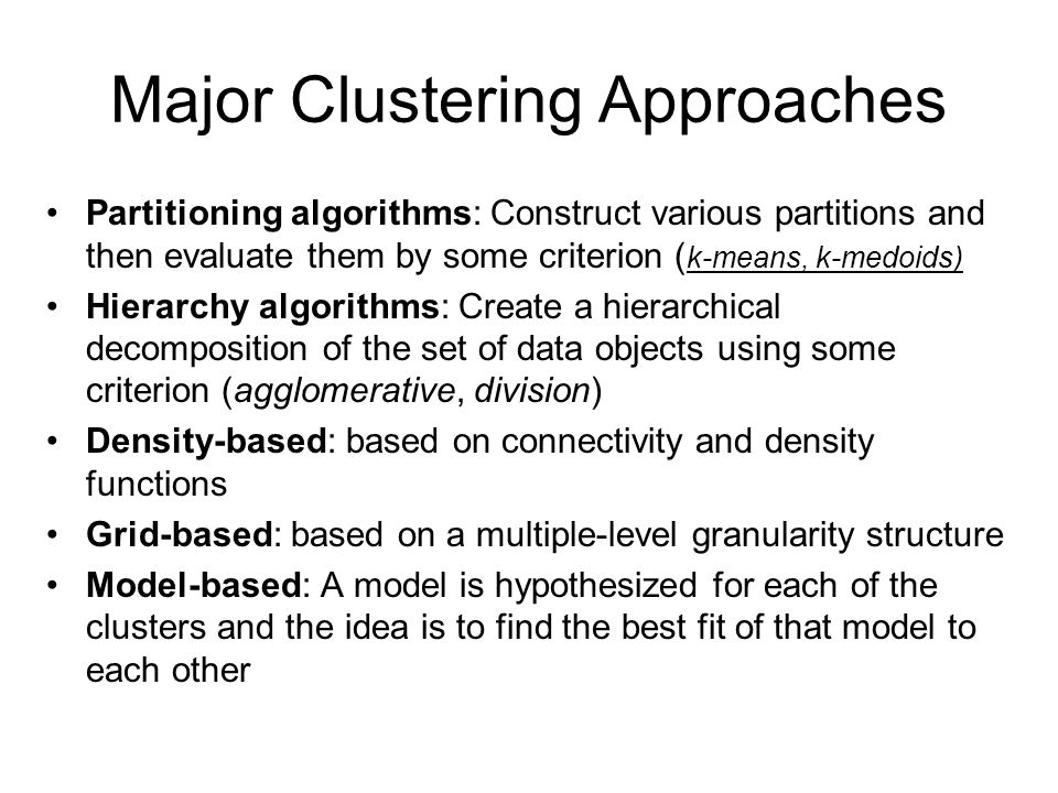 Partitioning: K-means Clustering Basic Idea (MacQueen'67): –Partitioning (k cluster center means to represent k cluster and assigning objects to the closest cluster center) where k is given –Similarity measure using Euclidian distance Goal: – Minimize squared error where C(X i ) is the closest center to X i and d is the squared Euclidean distances between each element in the cluster and the closest center (intraclass dissimilarity) Algorithm: – Select an initial partition of k clusters – Assign each object to the cluster with the closest center –Compute the new centers of the clusters –Repeat step and until no object changes cluster