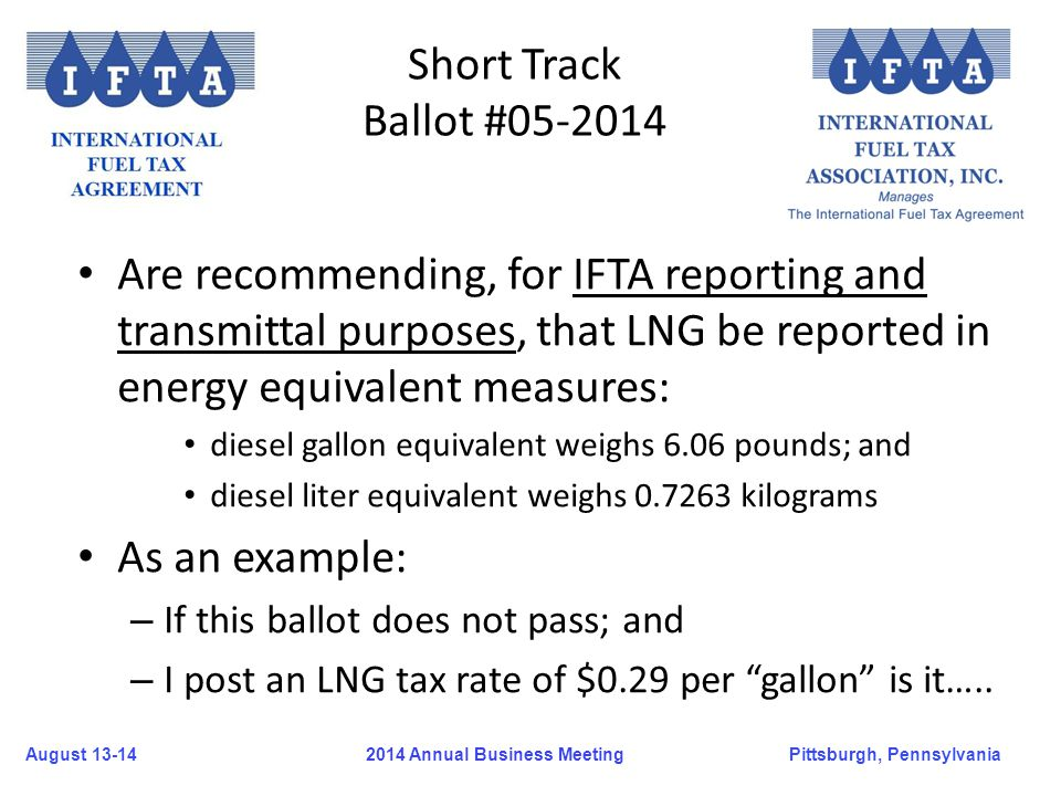 August 13-14Pittsburgh, Pennsylvania 2014 Annual Business Meeting Short Track Ballot #05-2014 Are recommending, for IFTA reporting and transmittal pur