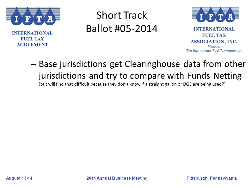 August 13-14Pittsburgh, Pennsylvania 2014 Annual Business Meeting Short Track Ballot #05-2014 – Base jurisdictions get Clearinghouse data from other j