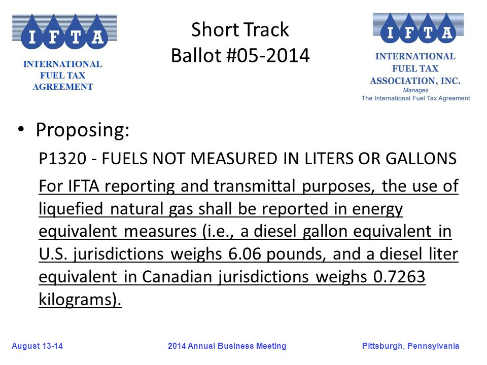 August 13-14Pittsburgh, Pennsylvania 2014 Annual Business Meeting Short Track Ballot #05-2014 Proposing: P1320 - FUELS NOT MEASURED IN LITERS OR GALLO