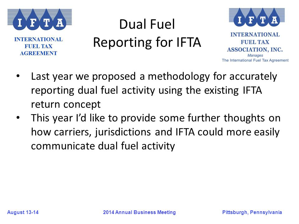 August 13-14Pittsburgh, Pennsylvania 2014 Annual Business Meeting Last year we proposed a methodology for accurately reporting dual fuel activity usin
