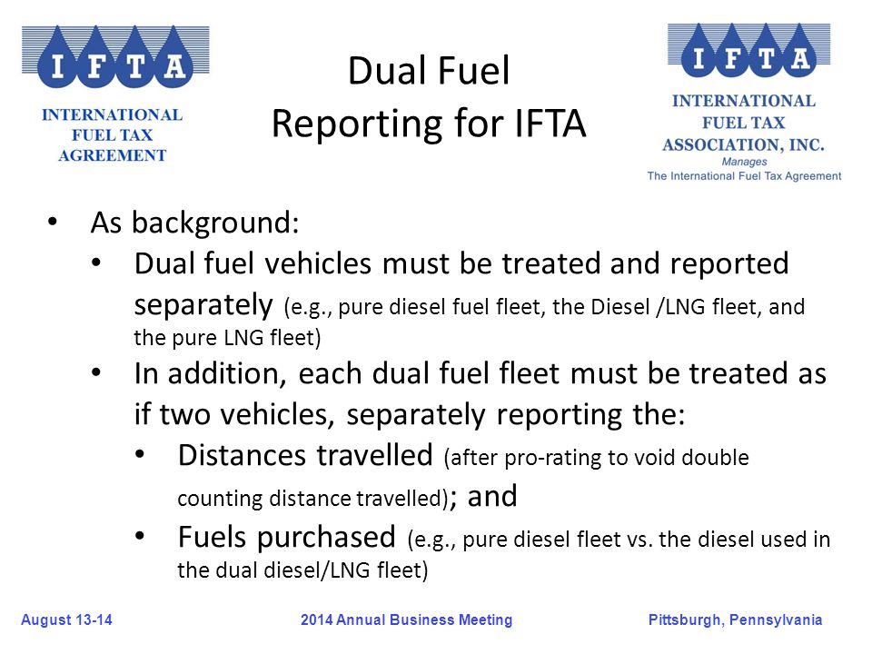 August 13-14Pittsburgh, Pennsylvania 2014 Annual Business Meeting As background: Dual fuel vehicles must be treated and reported separately (e.g., pur