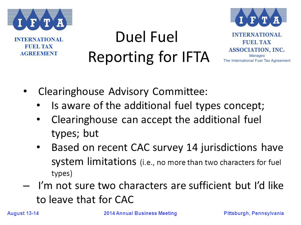 August 13-14Pittsburgh, Pennsylvania 2014 Annual Business Meeting Clearinghouse Advisory Committee: Is aware of the additional fuel types concept; Cle