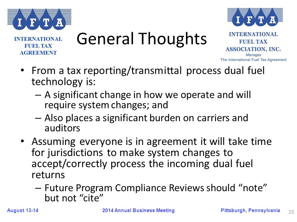August 13-14Pittsburgh, Pennsylvania 2014 Annual Business Meeting General Thoughts From a tax reporting/transmittal process dual fuel technology is: –