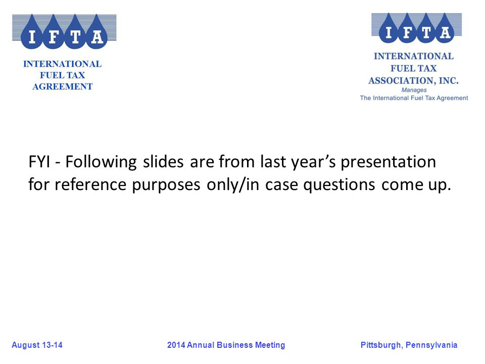 August 13-14Pittsburgh, Pennsylvania 2014 Annual Business Meeting FYI - Following slides are from last year's presentation for reference purposes only