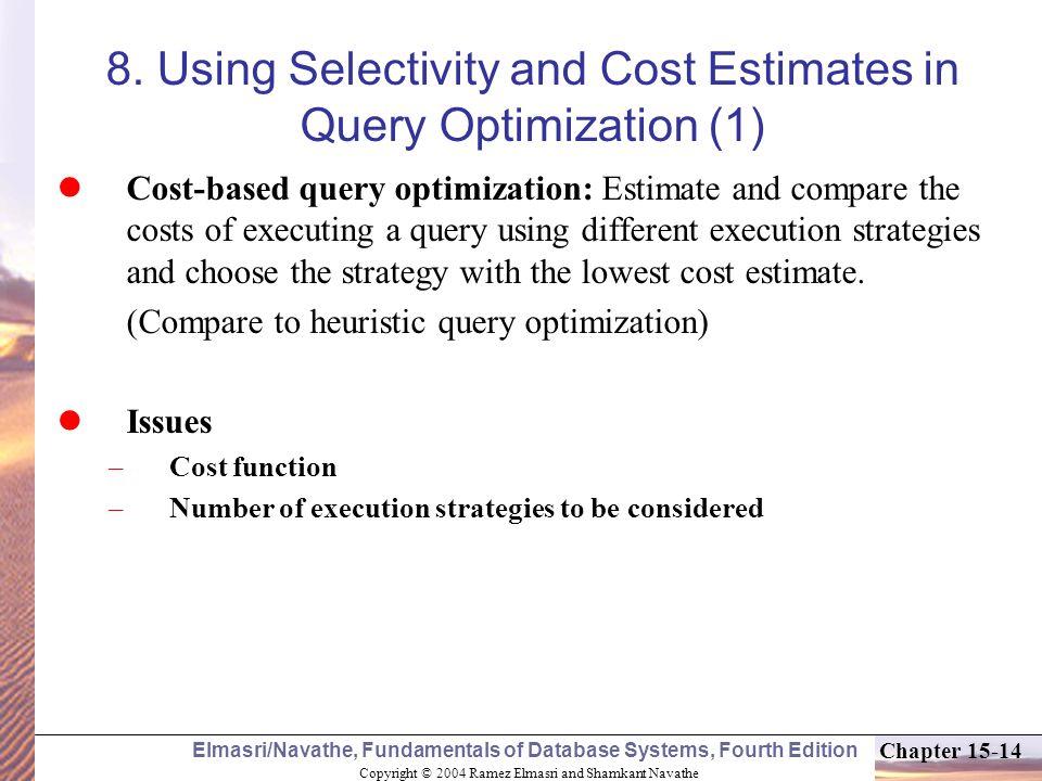 Copyright © 2004 Ramez Elmasri and Shamkant Navathe Elmasri/Navathe, Fundamentals of Database Systems, Fourth Edition Chapter 15-14 8.