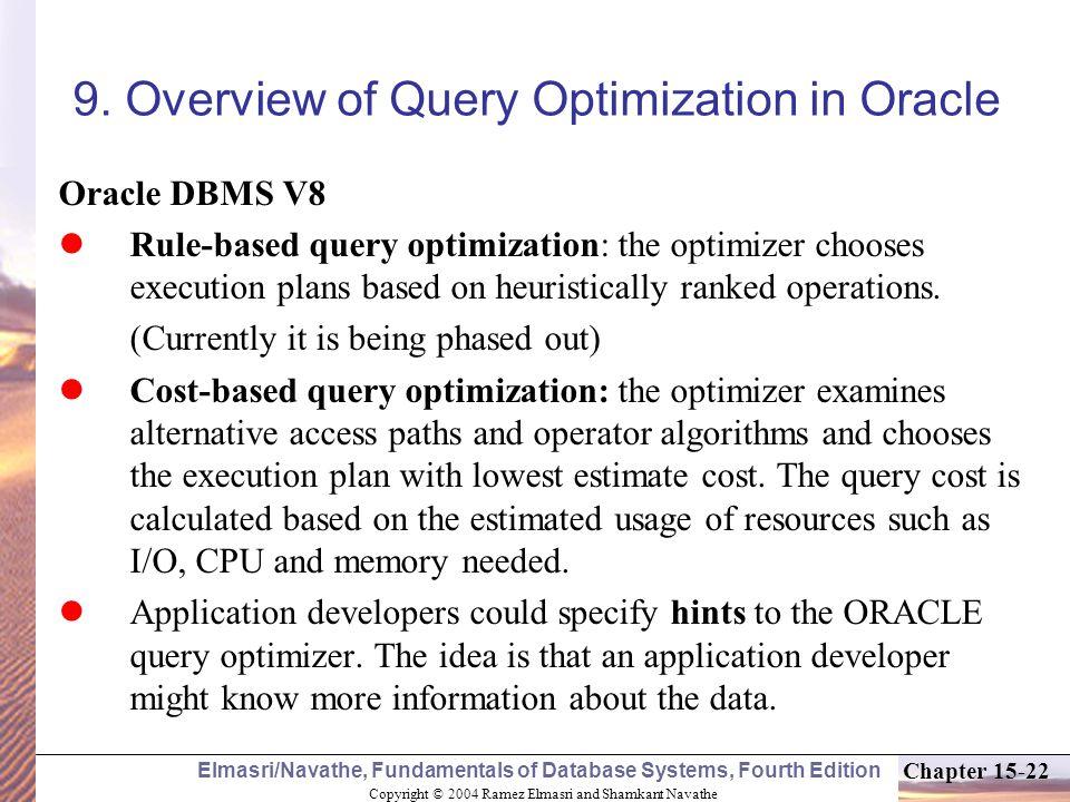 Copyright © 2004 Ramez Elmasri and Shamkant Navathe Elmasri/Navathe, Fundamentals of Database Systems, Fourth Edition Chapter 15-22 9.