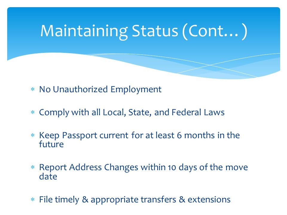  No Unauthorized Employment  Comply with all Local, State, and Federal Laws  Keep Passport current for at least 6 months in the future  Report Add