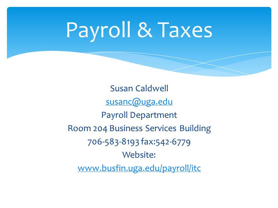 Susan Caldwell susanc@uga.edu Payroll Department Room 204 Business Services Building 706-583-8193 fax:542-6779 Website: www.busfin.uga.edu/payroll/itc