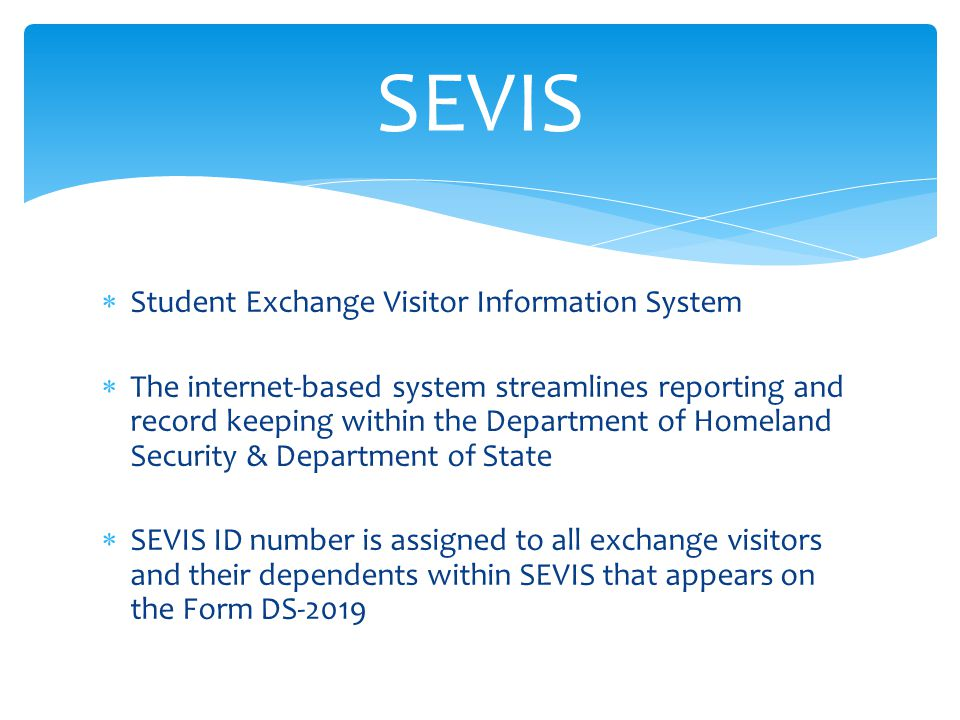  Student Exchange Visitor Information System  The internet-based system streamlines reporting and record keeping within the Department of Homeland S