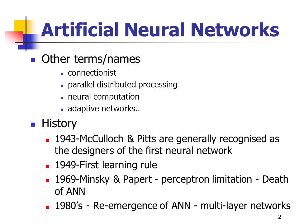 2 Artificial Neural Networks Other terms/names connectionist parallel distributed processing neural computation adaptive networks..